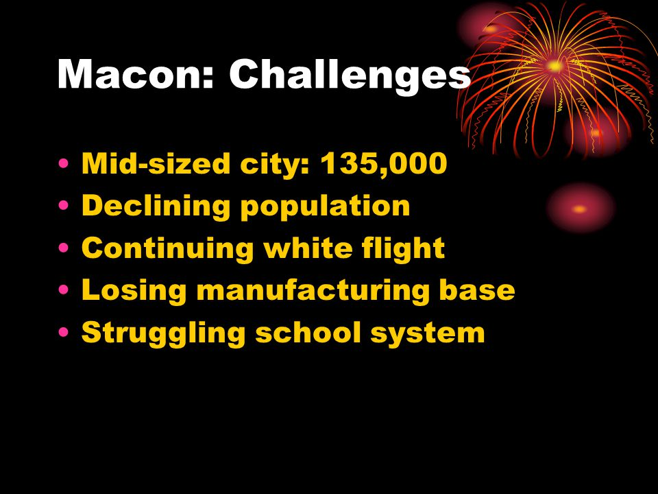 Macon: Challenges Mid-sized city: 135,000 Declining population
