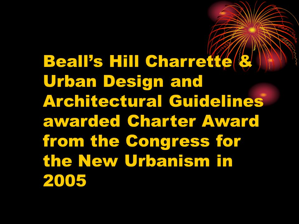 Beall's Hill Charrette & Urban Design and Architectural Guidelines awarded Charter Award from the Congress for the New Urbanism in 2005