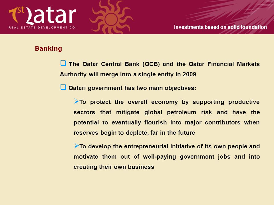 Banking The Qatar Central Bank (QCB) and the Qatar Financial Markets Authority will merge into a single entity in 2009.