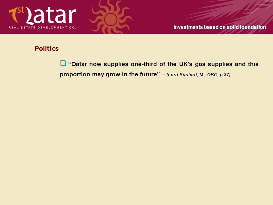 Politics Qatar now supplies one-third of the UK's gas supplies and this proportion may grow in the future – (Lord Stuttard, M., OBG, p.37)