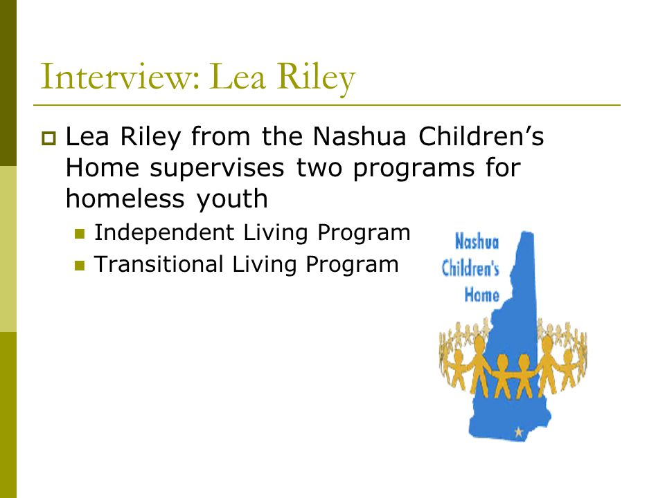 Interview: Lea Riley Lea Riley from the Nashua Children's Home supervises two programs for homeless youth.
