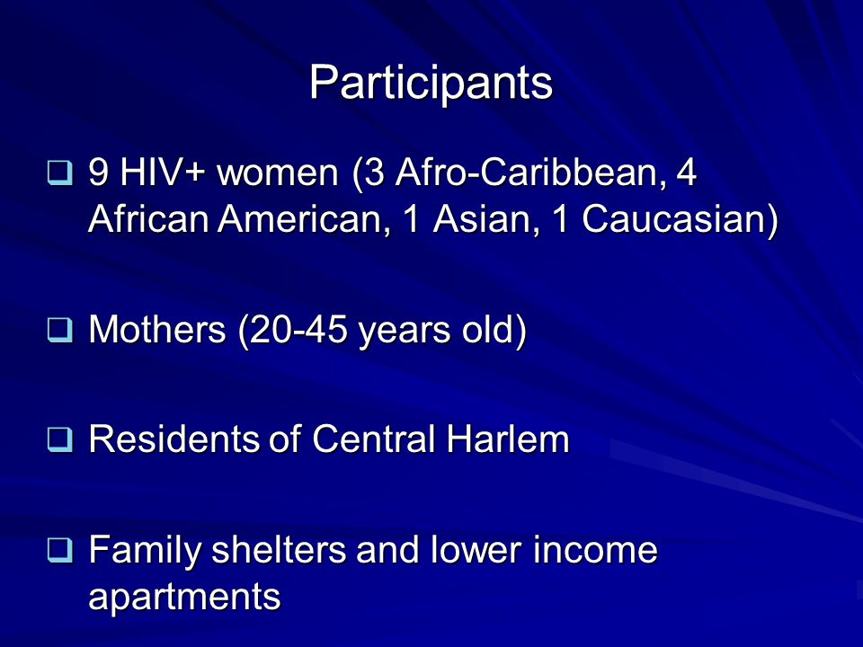 Participants 9 HIV+ women (3 Afro-Caribbean, 4 African American, 1 Asian, 1 Caucasian) Mothers (20-45 years old)