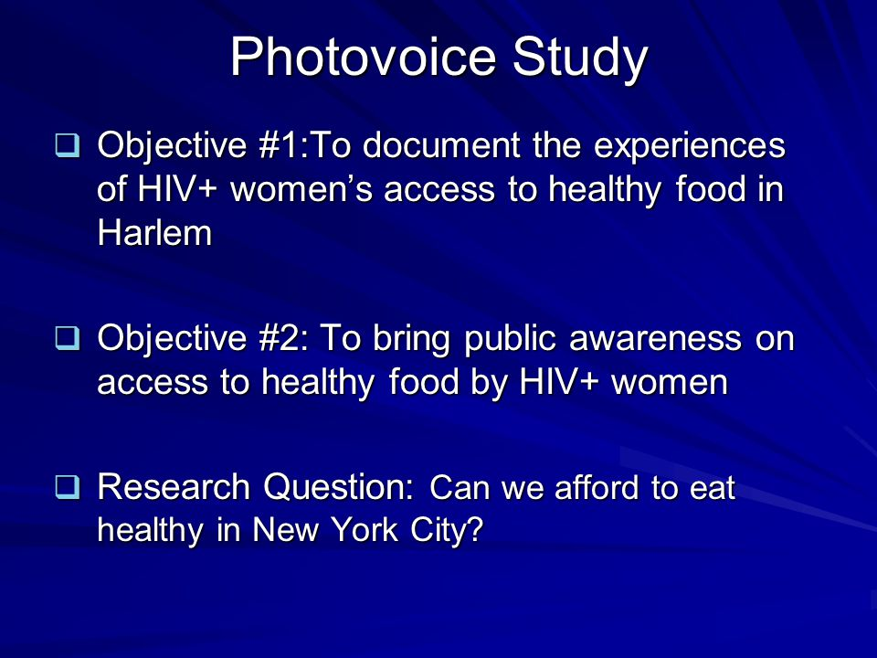 Photovoice Study Objective #1:To document the experiences of HIV+ women's access to healthy food in Harlem.