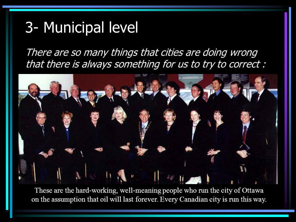 3- Municipal level There are so many things that cities are doing wrong that there is always something for us to try to correct :