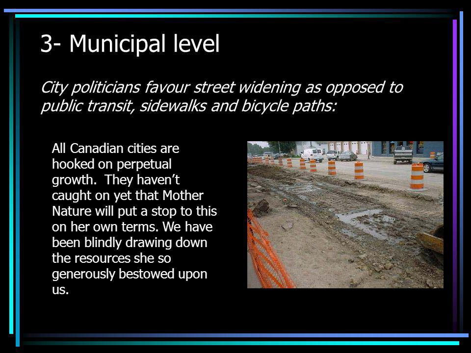 3- Municipal level City politicians favour street widening as opposed to public transit, sidewalks and bicycle paths: