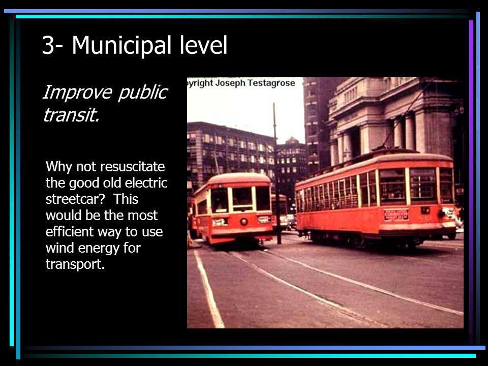 3- Municipal level Improve public transit.