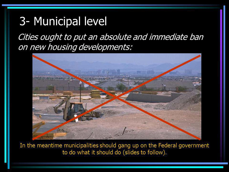 3- Municipal level Cities ought to put an absolute and immediate ban on new housing developments: