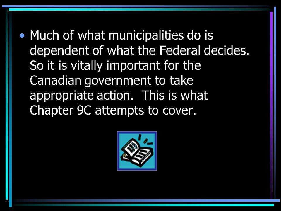 Much of what municipalities do is dependent of what the Federal decides.