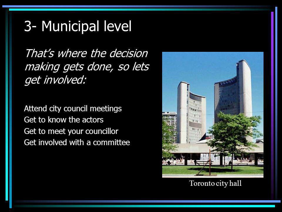 3- Municipal level That's where the decision making gets done, so lets get involved: Attend city council meetings.