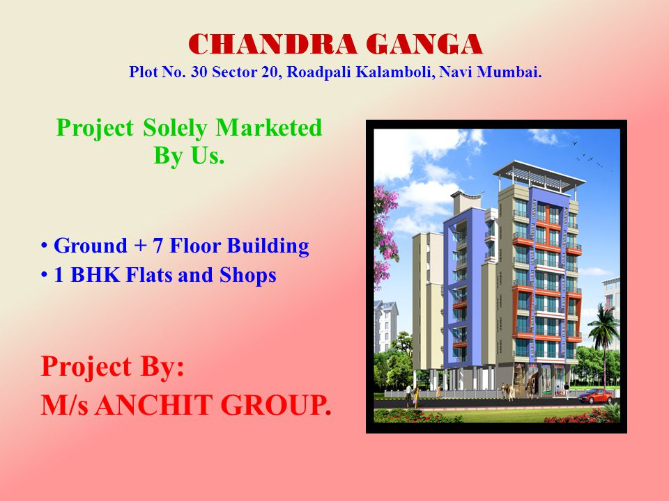CHANDRA GANGA Plot No. 30 Sector 20, Roadpali Kalamboli, Navi Mumbai.