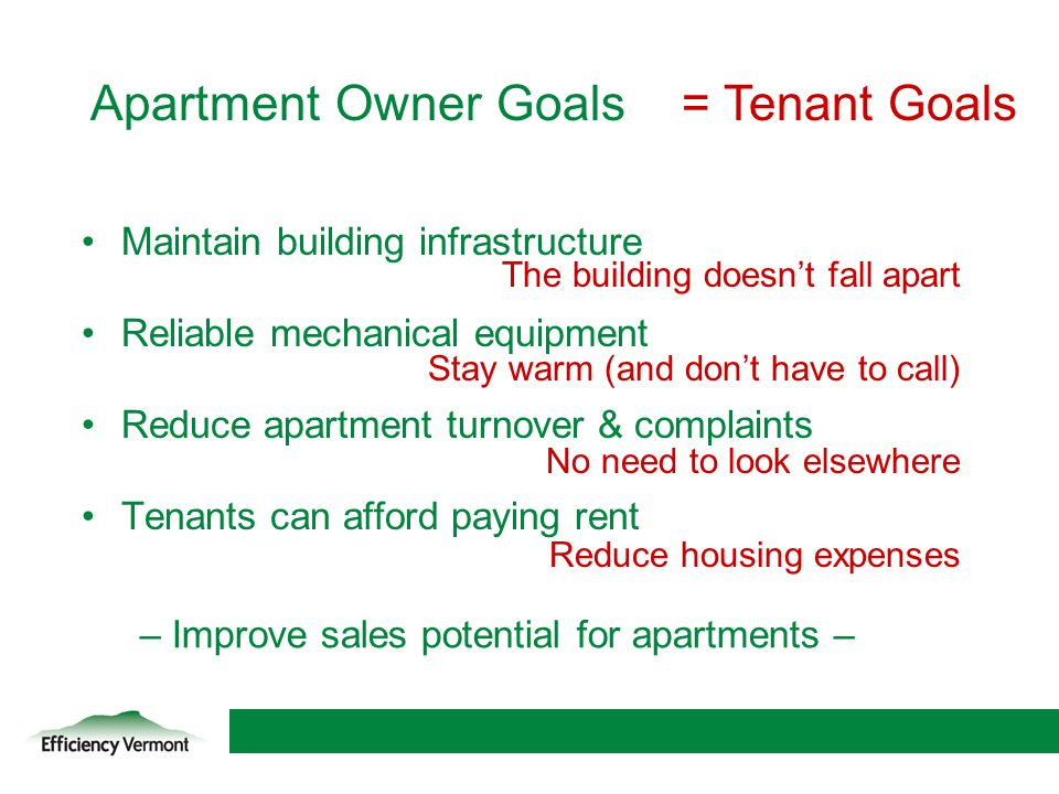 Apartment Owner Goals = Tenant Goals Maintain building infrastructure