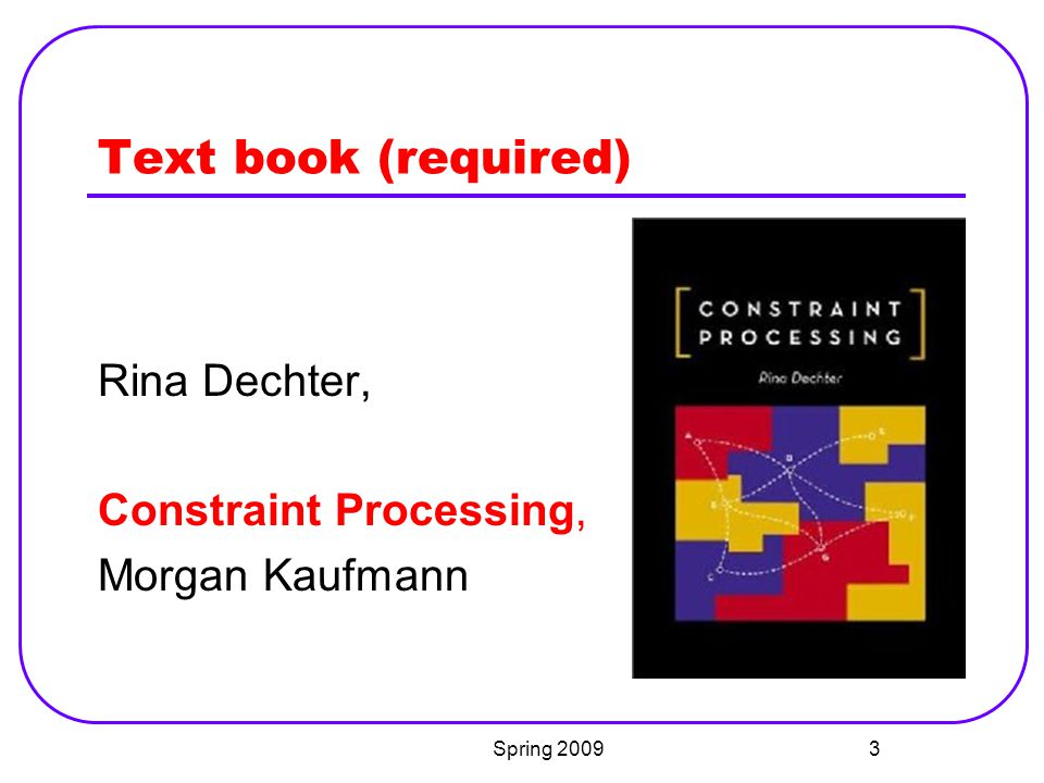Text book (required) Rina Dechter, Constraint Processing,