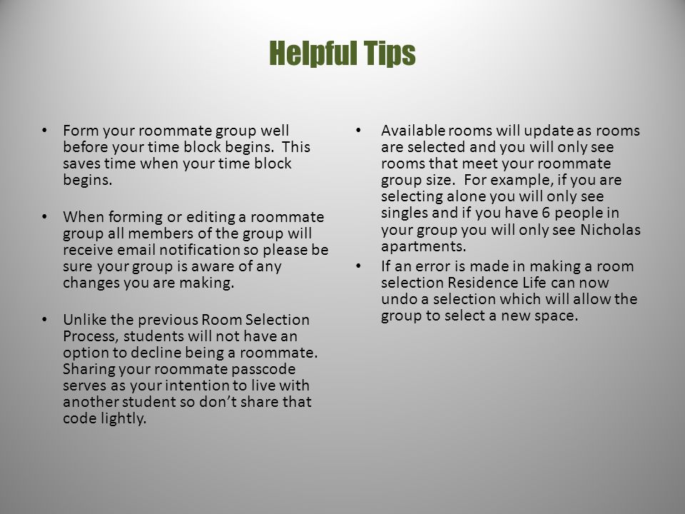 Helpful Tips Form your roommate group well before your time block begins. This saves time when your time block begins.