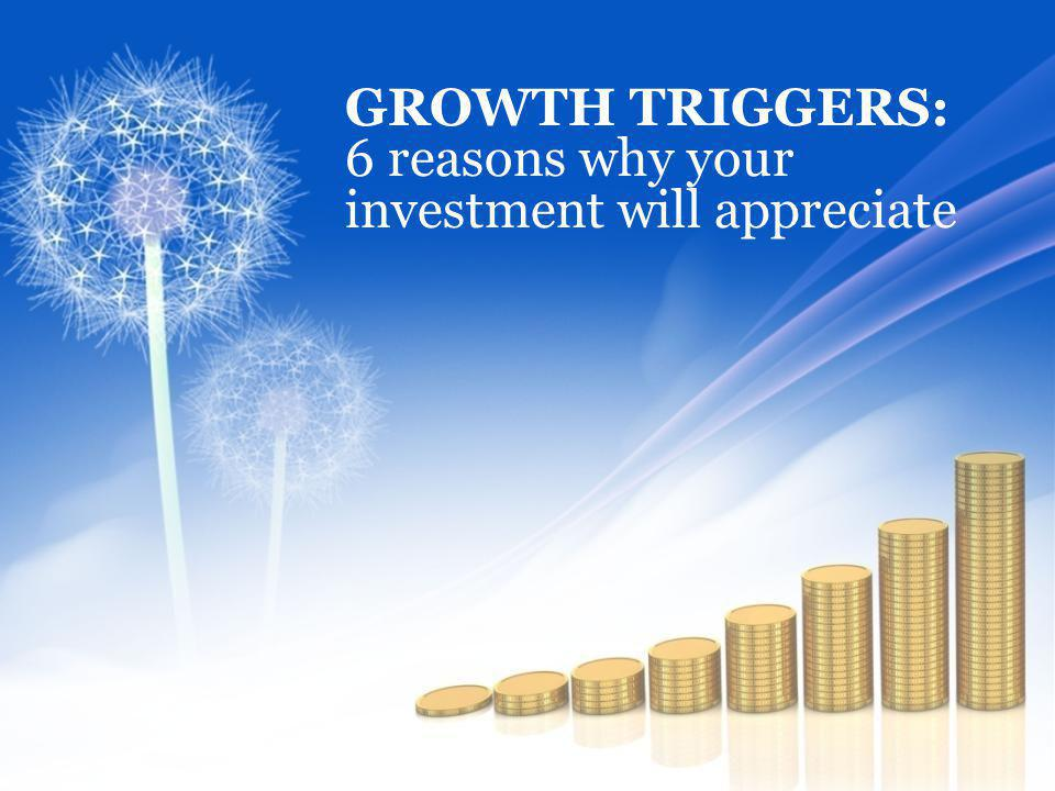GROWTH TRIGGERS: 6 reasons why your investment will appreciate