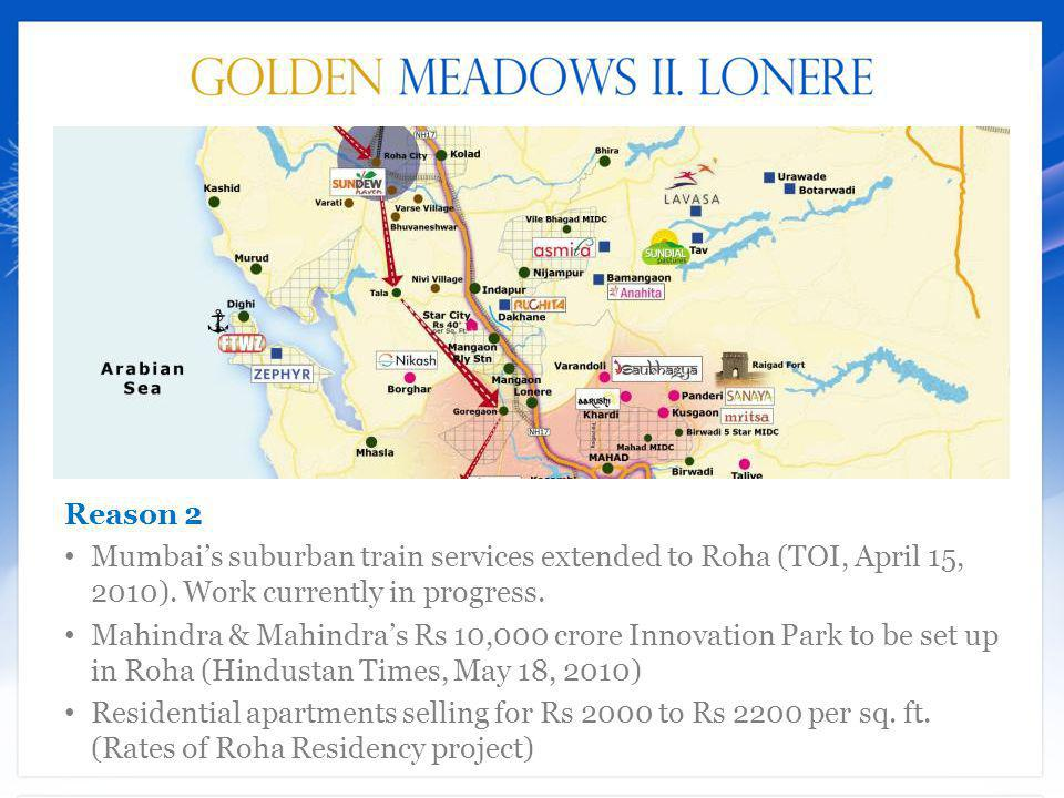 Reason 2 Mumbai's suburban train services extended to Roha (TOI, April 15, 2010). Work currently in progress.