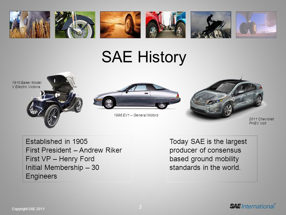 SAE History Established in 1905 First President – Andrew Riker