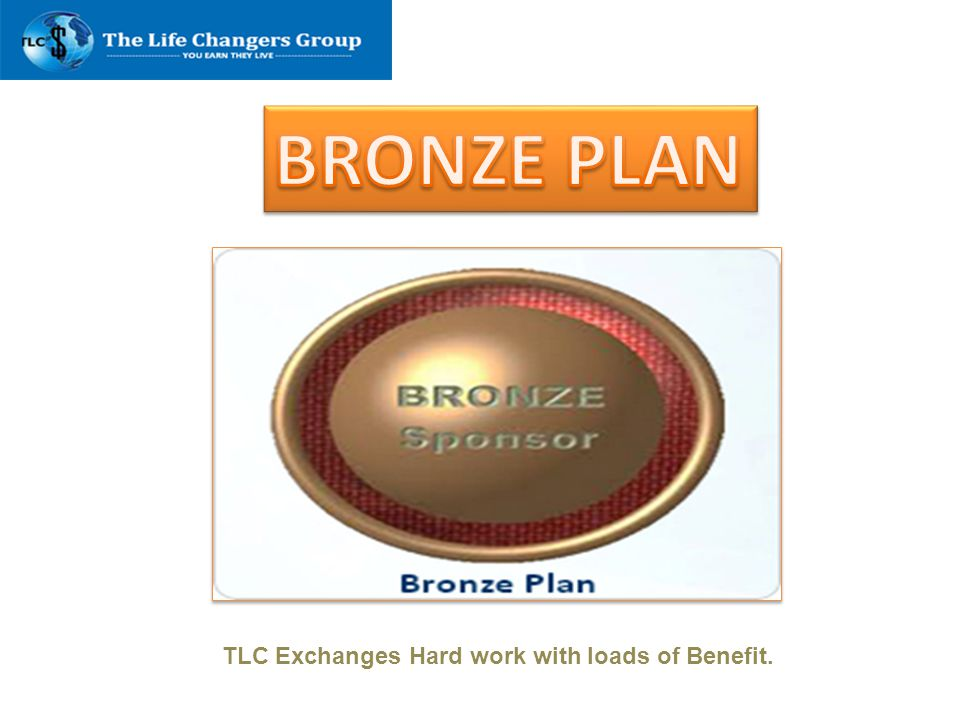 BRONZE PLAN TLC Exchanges Hard work with loads of Benefit.