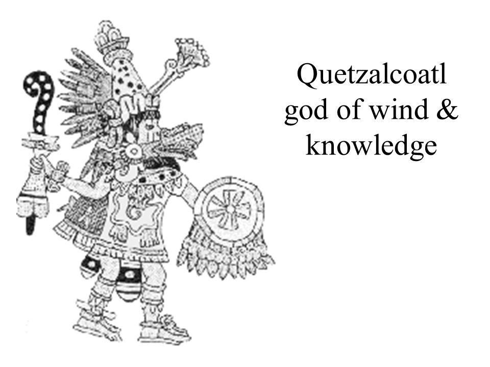 Quetzalcoatl god of wind & knowledge
