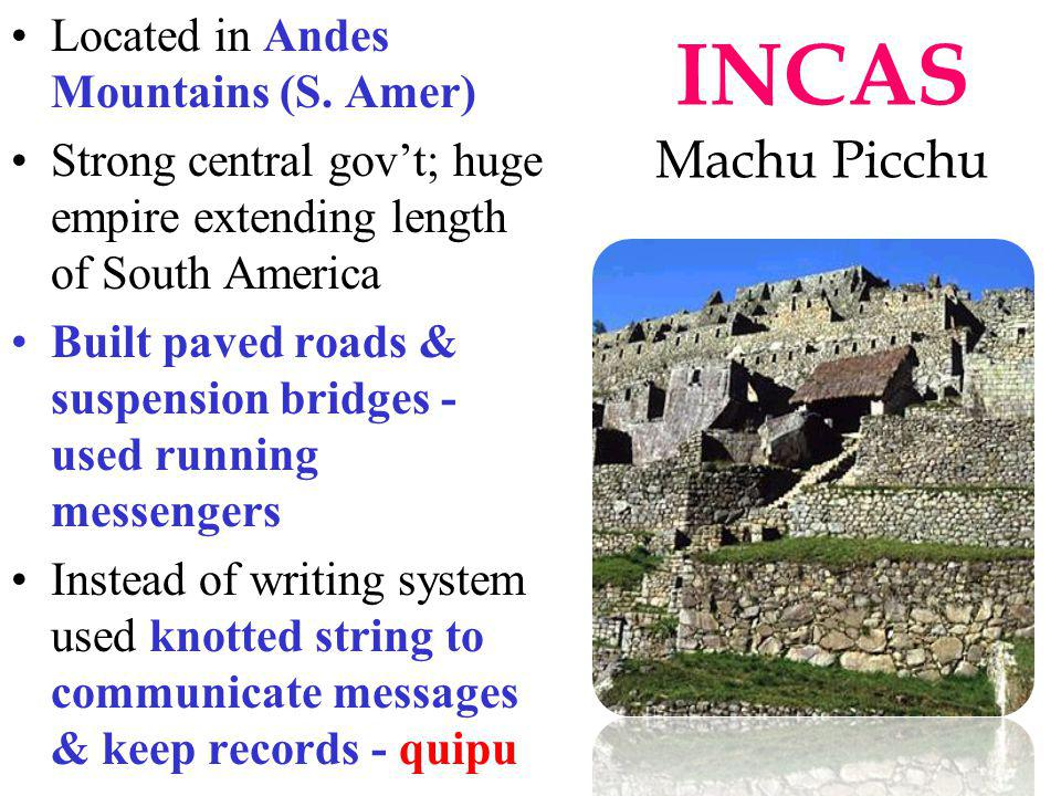 INCAS Machu Picchu Located in Andes Mountains (S. Amer)