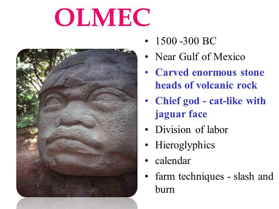 OLMEC 1500 -300 BC Near Gulf of Mexico