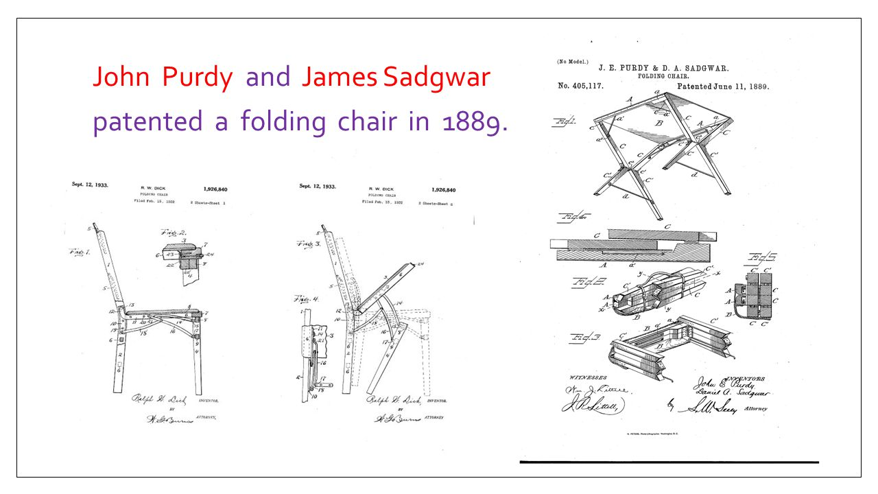 John Purdy and James Sadgwar patented a folding chair in 1889.