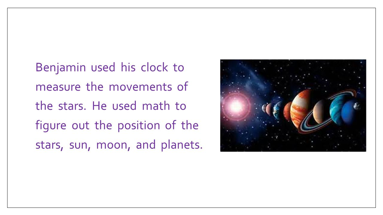 Benjamin used his clock to measure the movements of the stars