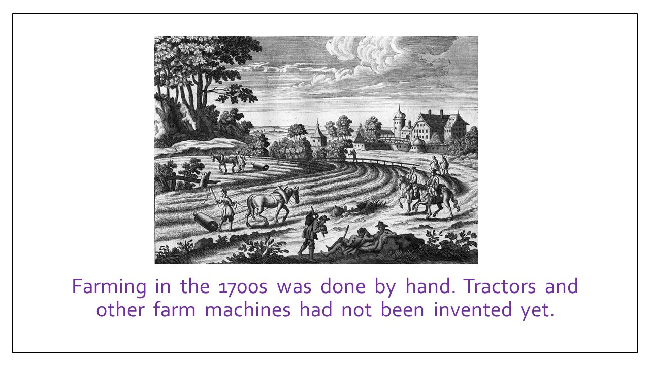 Farming in the 1700s was done by hand