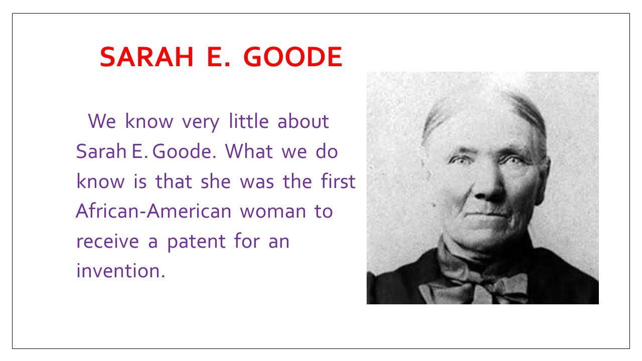 SARAH E. GOODE We know very little about Sarah E. Goode. What we do