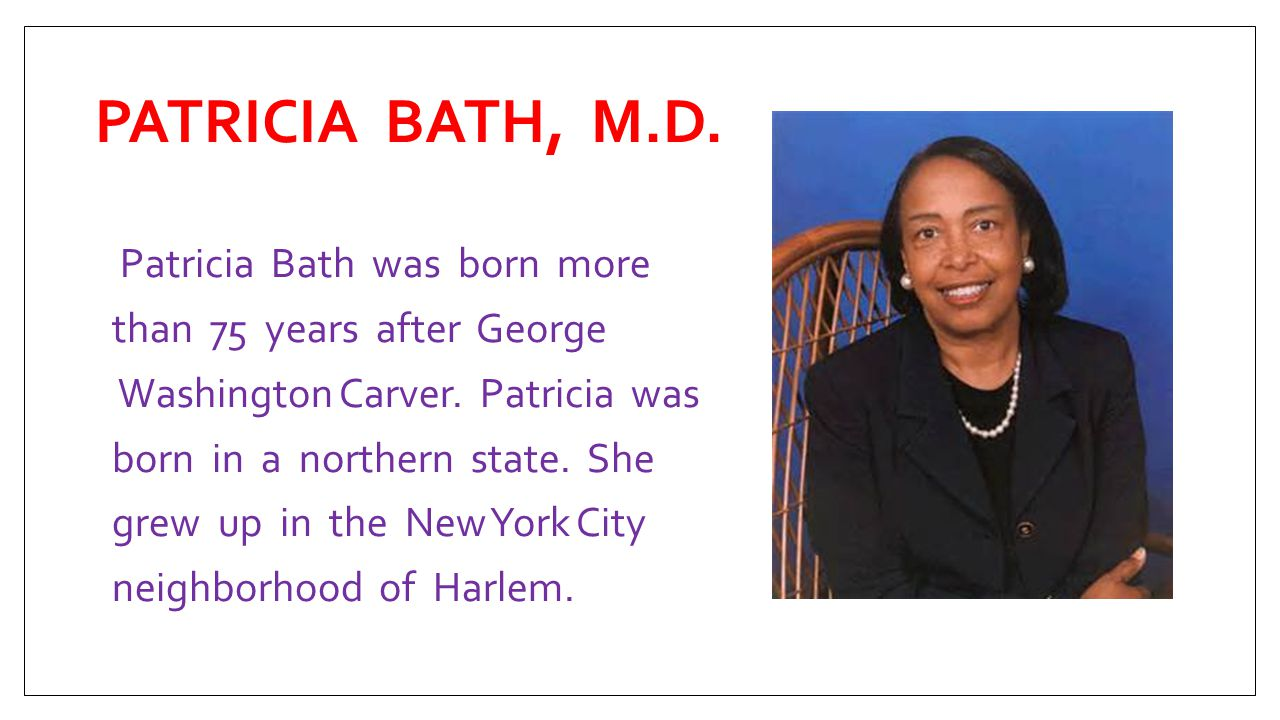 PATRICIA BATH, M.D. Patricia Bath was born more