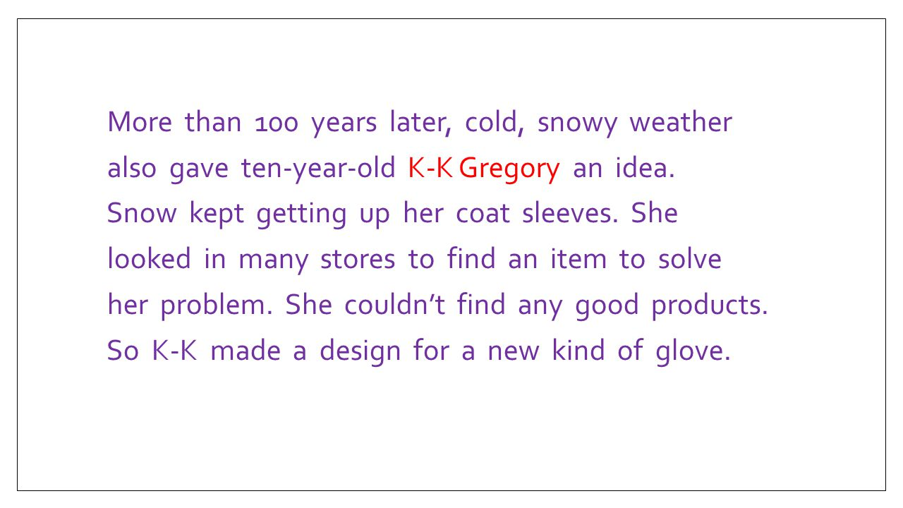 More than 100 years later, cold, snowy weather also gave ten-year-old K-K Gregory an idea.