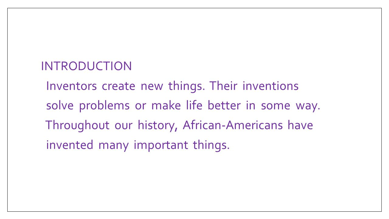 INTRODUCTION Inventors create new things