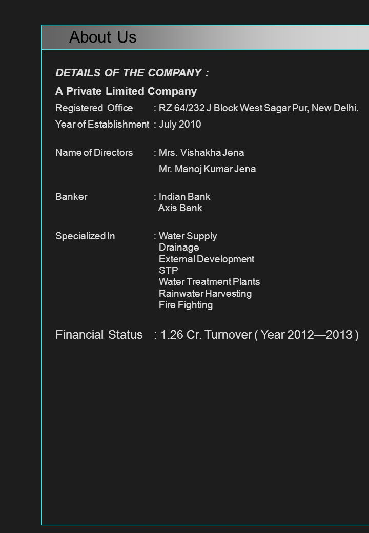 About Us Financial Status : 1.26 Cr. Turnover ( Year 2012—2013 )