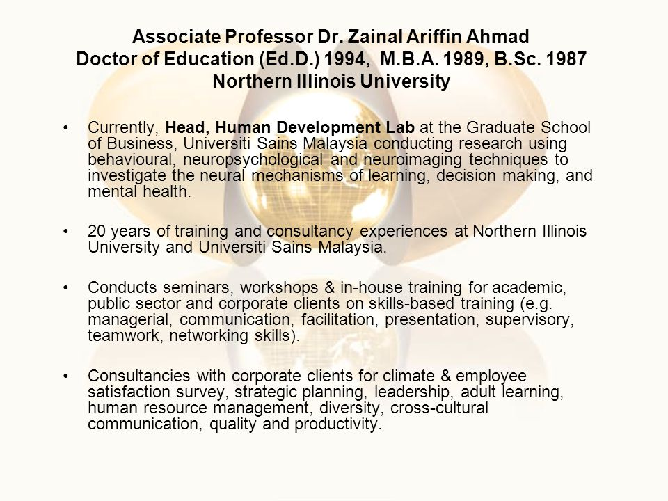 Associate Professor Dr. Zainal Ariffin Ahmad Doctor of Education (Ed.D.) 1994, M.B.A. 1989, B.Sc. 1987 Northern Illinois University