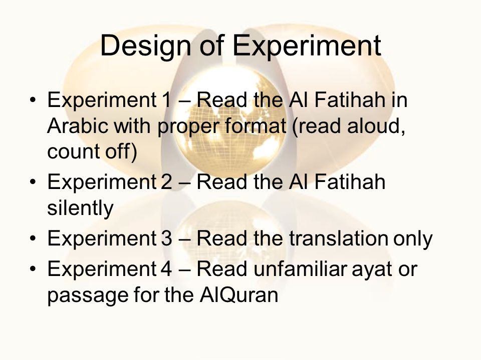 Design of Experiment Experiment 1 – Read the Al Fatihah in Arabic with proper format (read aloud, count off)