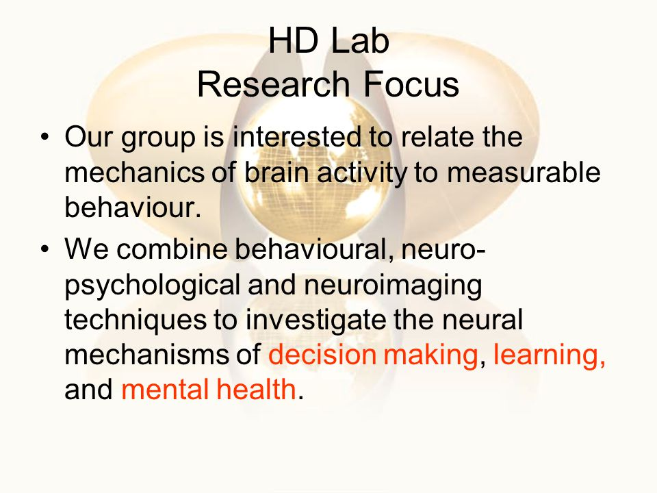 HD Lab Research Focus Our group is interested to relate the mechanics of brain activity to measurable behaviour.