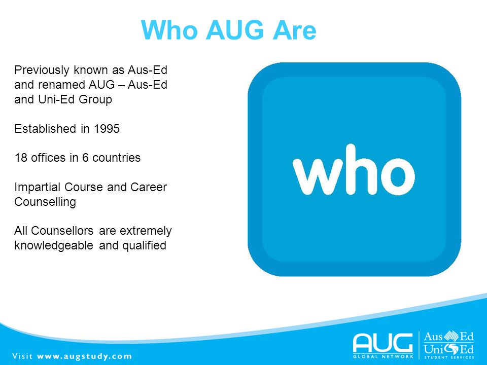 Who AUG Are Previously known as Aus-Ed and renamed AUG – Aus-Ed and Uni-Ed Group. Established in 1995.