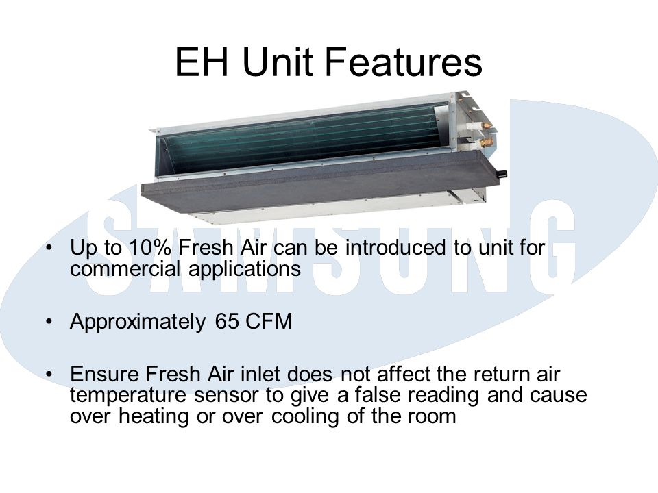 EH Unit Features Up to 10% Fresh Air can be introduced to unit for commercial applications. Approximately 65 CFM.