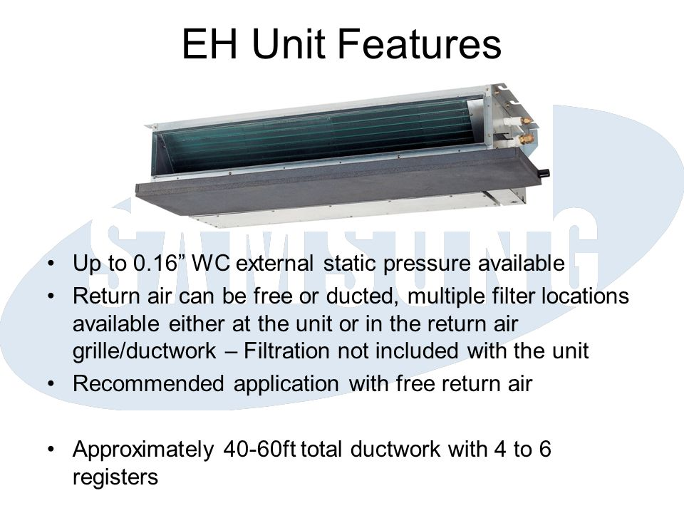 EH Unit Features Up to 0.16 WC external static pressure available