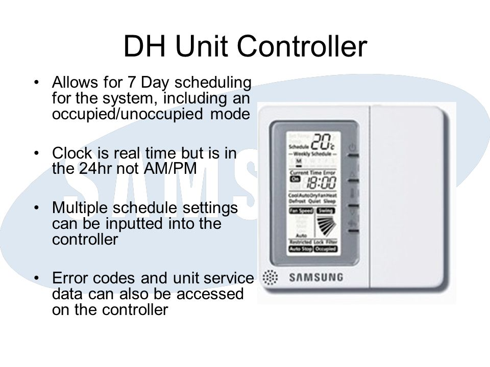 DH Unit Controller Allows for 7 Day scheduling for the system, including an occupied/unoccupied mode.