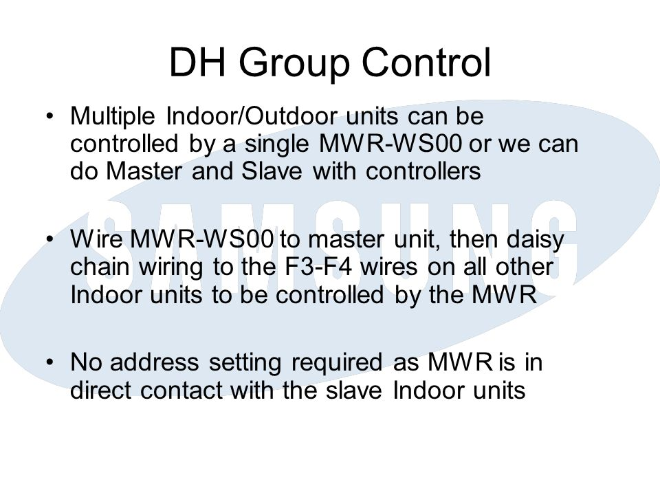 DH Group Control Multiple Indoor/Outdoor units can be controlled by a single MWR-WS00 or we can do Master and Slave with controllers.