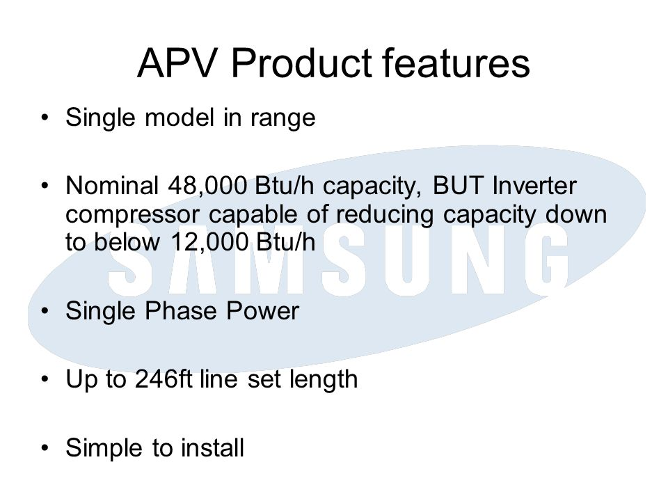 APV Product features Single model in range