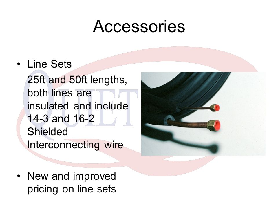 Accessories Line Sets. 25ft and 50ft lengths, both lines are insulated and include 14-3 and 16-2 Shielded Interconnecting wire.