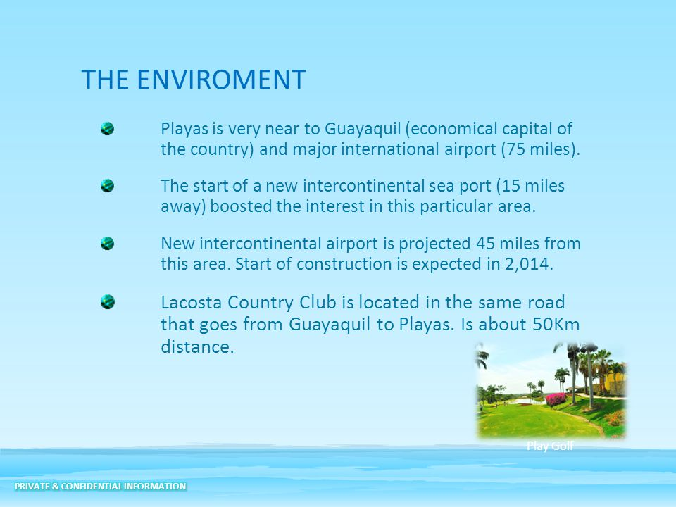 THE ENVIROMENT Playas is very near to Guayaquil (economical capital of the country) and major international airport (75 miles).