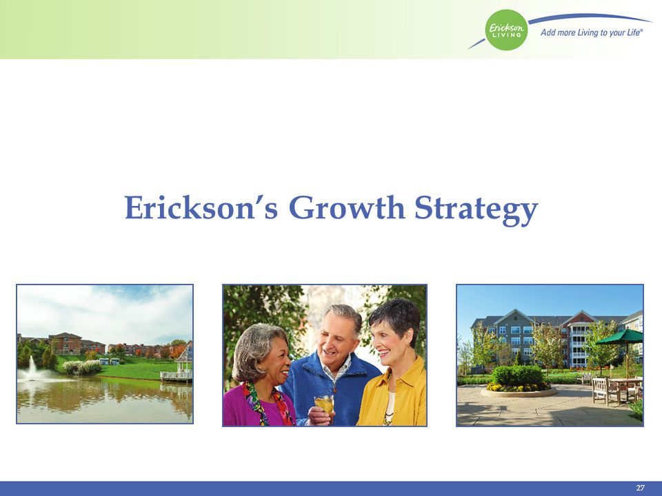 Growth Strategy Erickson is committed to investing in strategic growth opportunities. Work with additional Not For Profit Communities.