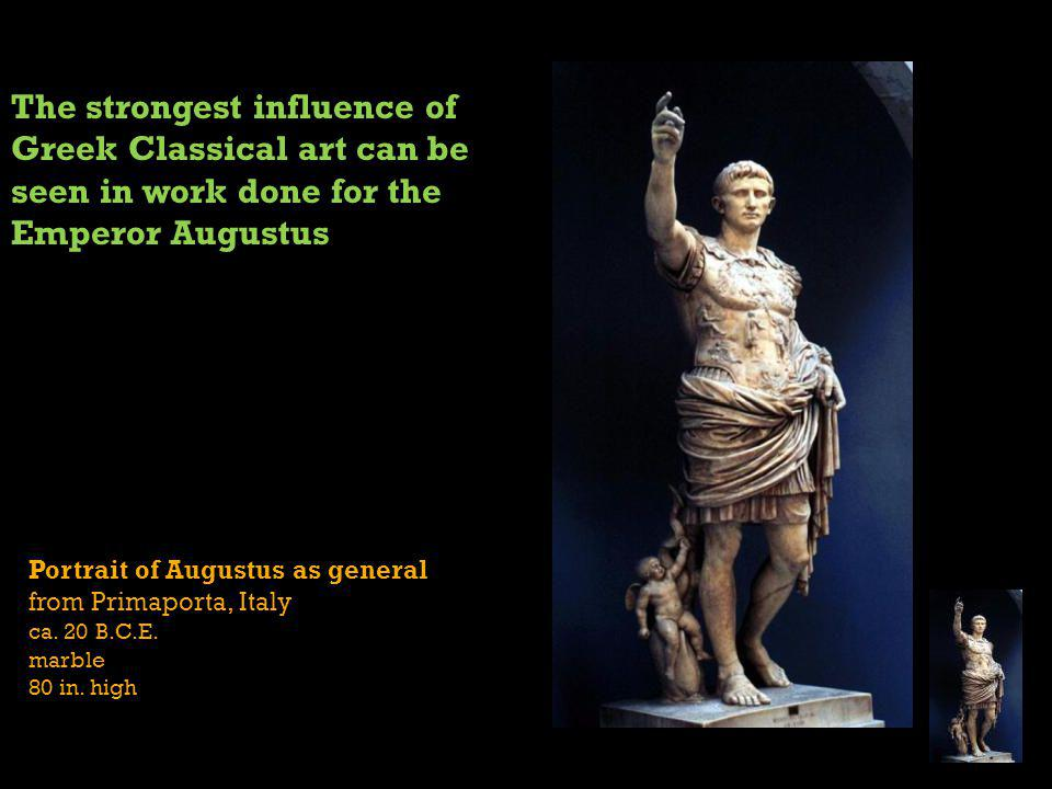 The strongest influence of Greek Classical art can be seen in work done for the Emperor Augustus