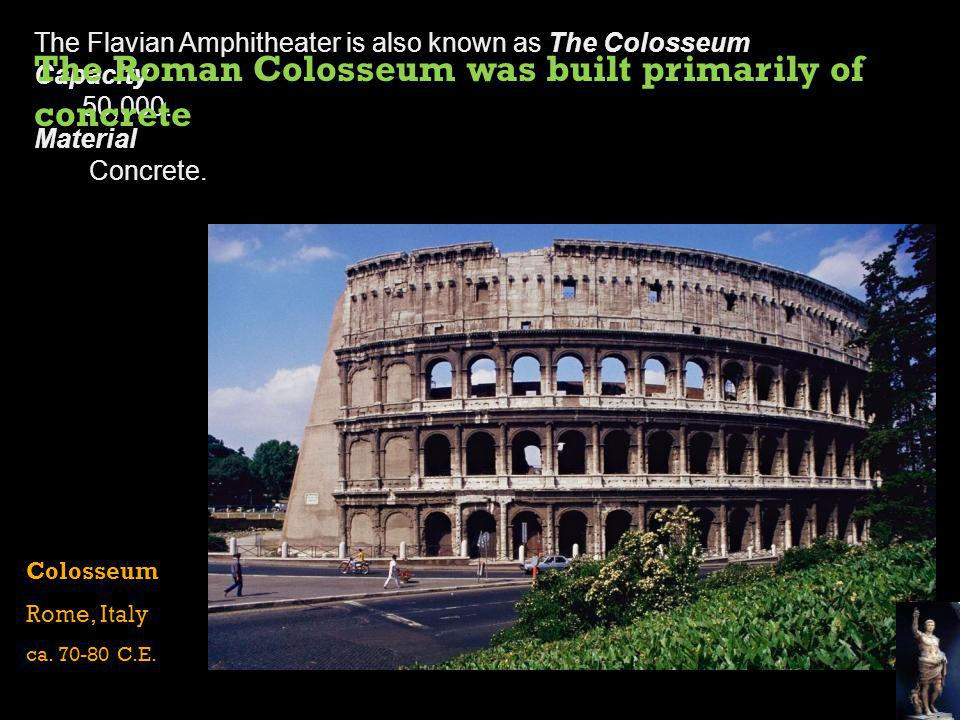 The Roman Colosseum was built primarily of concrete
