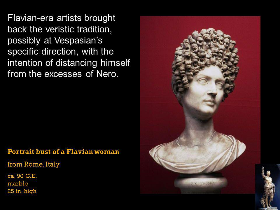 Flavian-era artists brought back the veristic tradition, possibly at Vespasian's specific direction, with the intention of distancing himself from the excesses of Nero.