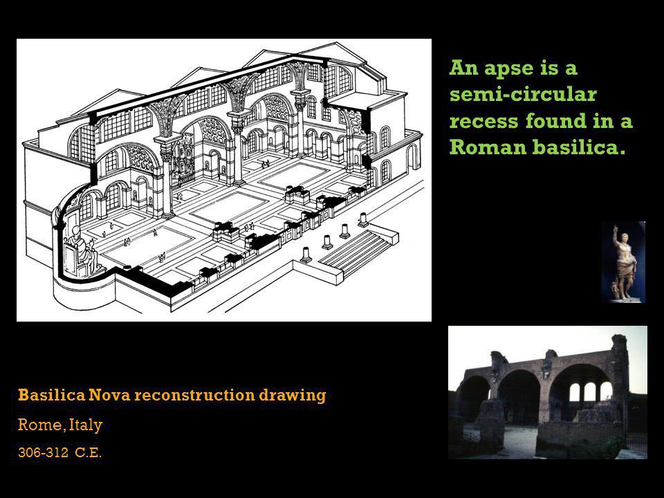 An apse is a semi-circular recess found in a Roman basilica.
