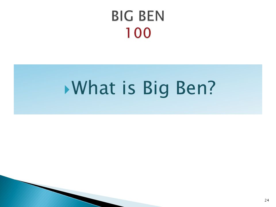 BIG BEN 100 What is Big Ben