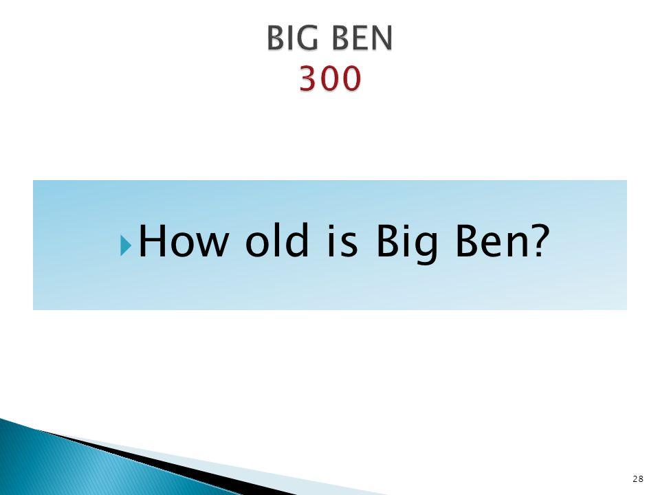 BIG BEN 300 How old is Big Ben